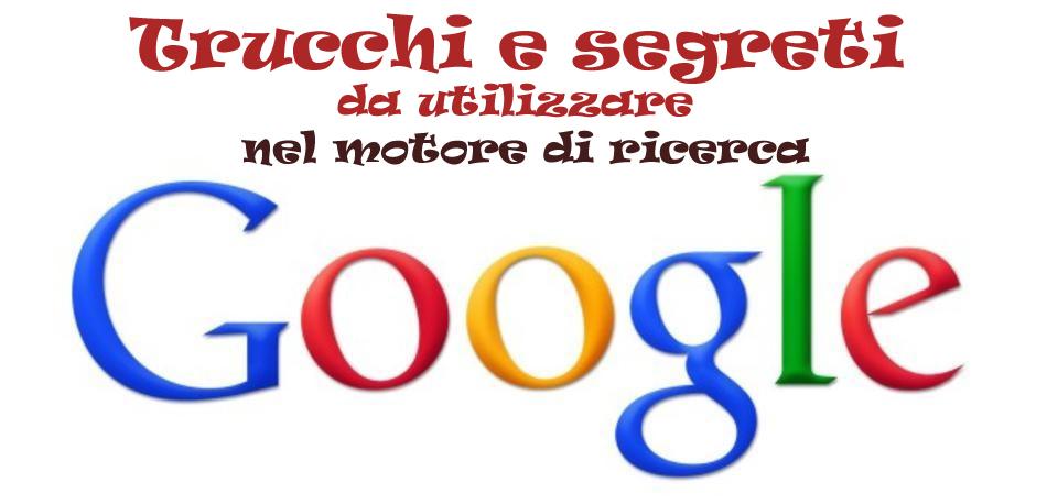 Trucchi e segreti per la ricerca su Google